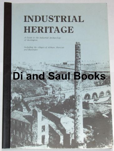 Industrial Heritage - A Guide to the Industrial Archaeology of Accrington